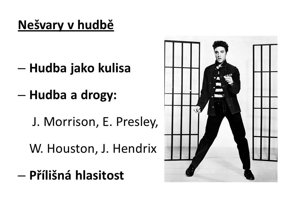 Nešvary v hudbě – Hudba jako kulisa – Hudba a drogy: J. Morrison, E. Presley, W. Houston, J. Hendrix – Přílišná hlasitost