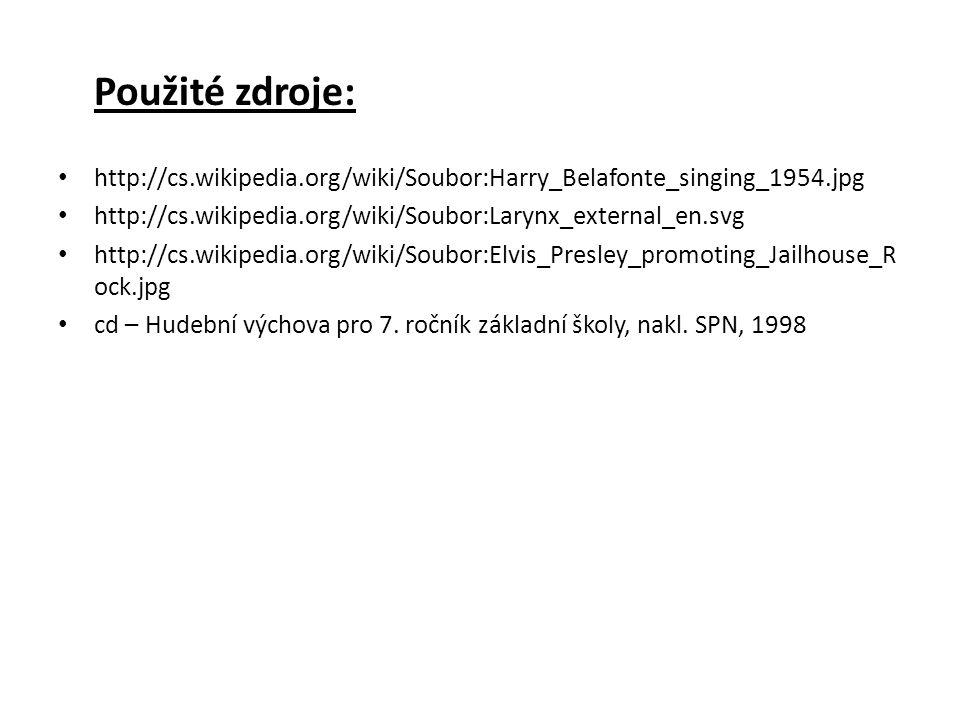 Použité zdroje: • http://cs.wikipedia.org/wiki/Soubor:Harry_Belafonte_singing_1954.jpg • http://cs.wikipedia.org/wiki/Soubor:Larynx_external_en.svg •