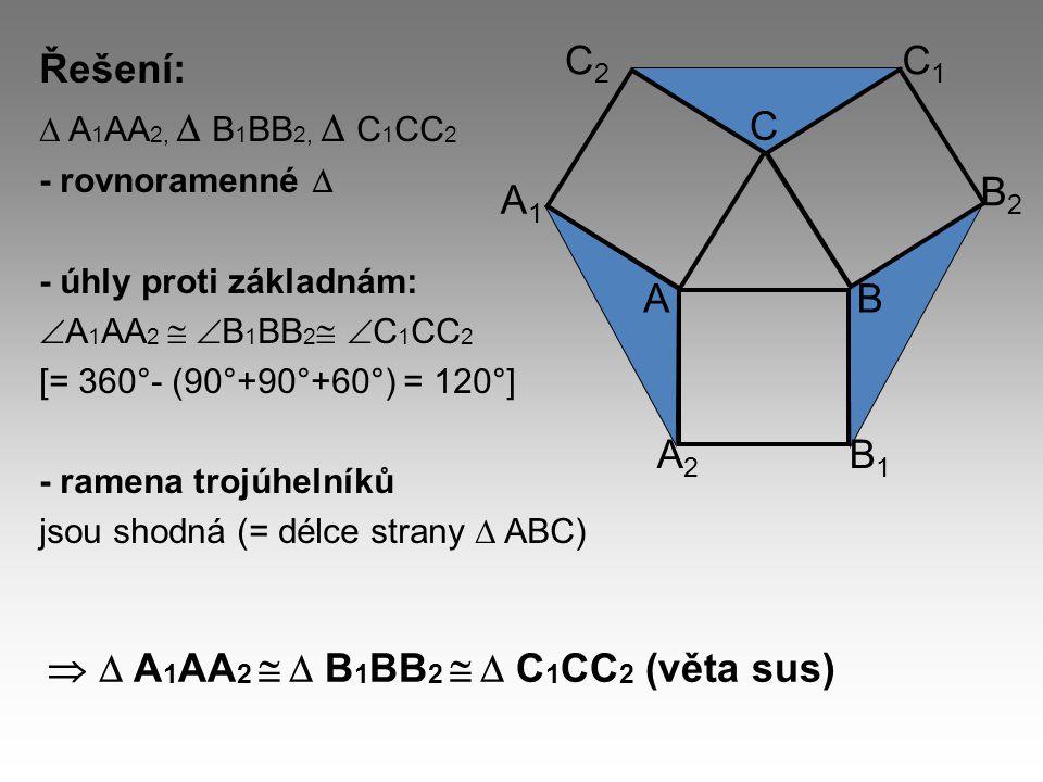 Řešení:  A 1 AA 2,  B 1 BB 2,  C 1 CC 2 - rovnoramenné  - úhly proti základnám:  A 1 AA 2   B 1 BB 2   C 1 CC 2 [= 360°- (90°+90°+60°) = 120°