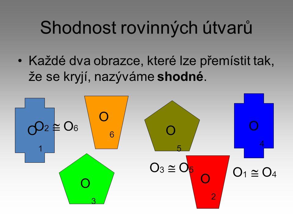 Shodnost rovinných útvarů •Každé dva obrazce, které lze přemístit tak, že se kryjí, nazýváme shodné. O1  O4O1  O4 O1O1 O6O6 O3O3 O2O2 O4O4 O5O5 O2 