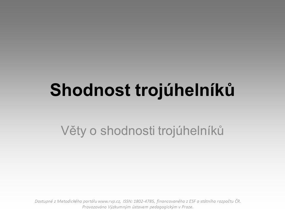 Shodnost trojúhelníků Věty o shodnosti trojúhelníků Dostupné z Metodického portálu www.rvp.cz, ISSN: 1802-4785, financovaného z ESF a státního rozpočt