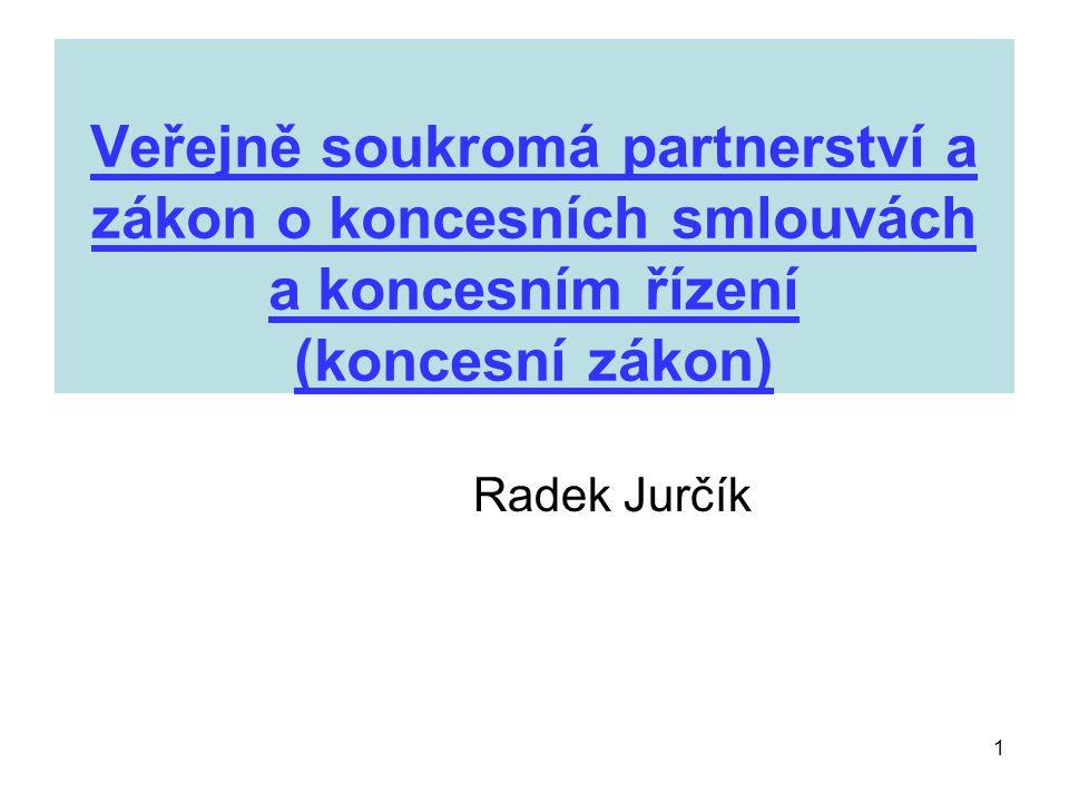 1 Veřejně soukromá partnerství a zákon o koncesních smlouvách a koncesním řízení (koncesní zákon) Radek Jurčík