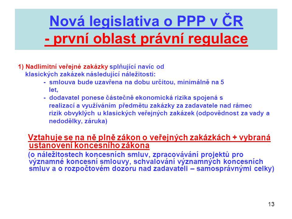 13 Nová legislativa o PPP v ČR - první oblast právní regulace 1) Nadlimitní veřejné zakázky splňující navíc od klasických zakázek následující náležito