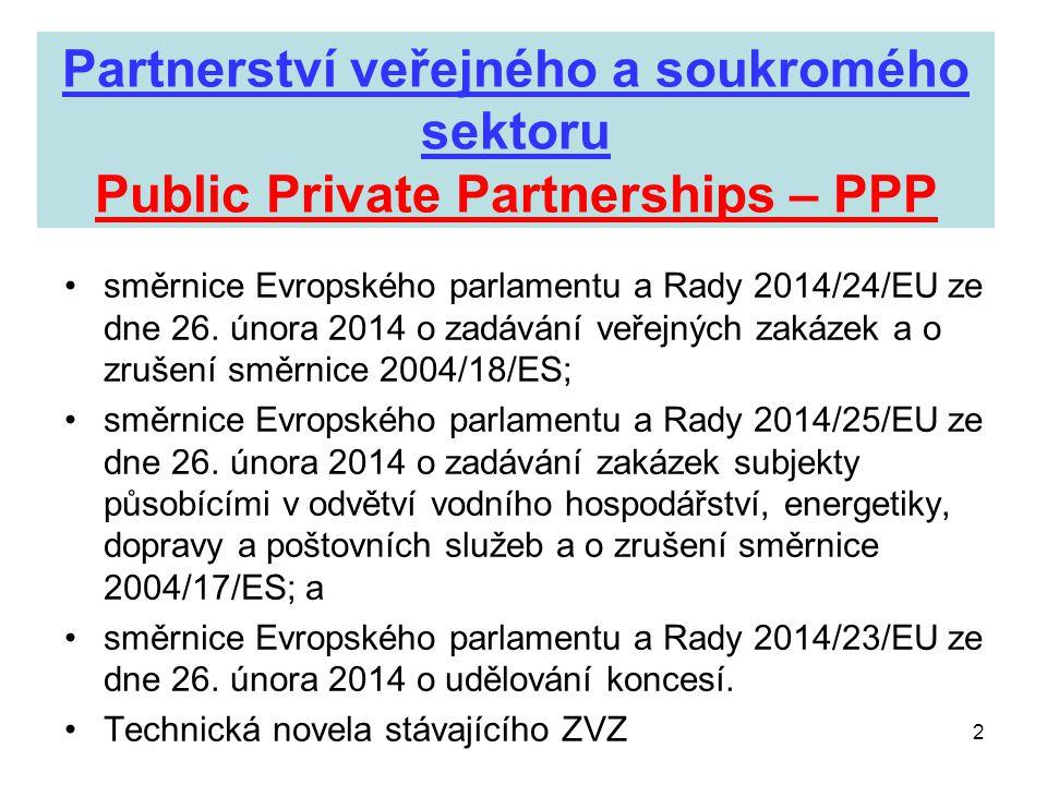 2 Partnerství veřejného a soukromého sektoru Public Private Partnerships – PPP •směrnice Evropského parlamentu a Rady 2014/24/EU ze dne 26. února 2014