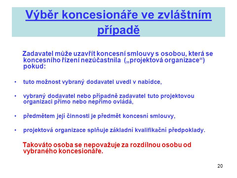 """20 Výběr koncesionáře ve zvláštním případě Zadavatel může uzavřít koncesní smlouvy s osobou, která se koncesního řízení nezúčastnila (""""projektová orga"""
