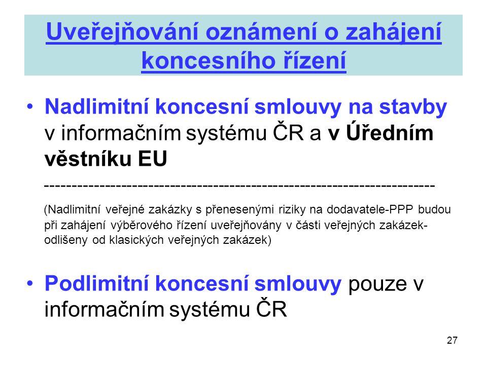 27 Uveřejňování oznámení o zahájení koncesního řízení •Nadlimitní koncesní smlouvy na stavby v informačním systému ČR a v Úředním věstníku EU --------