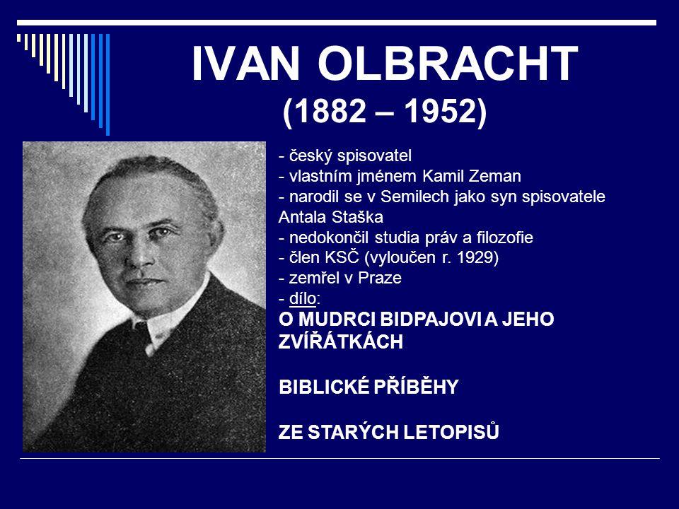 IVAN OLBRACHT (1882 – 1952) - český spisovatel - vlastním jménem Kamil Zeman - narodil se v Semilech jako syn spisovatele Antala Staška edokončil stud