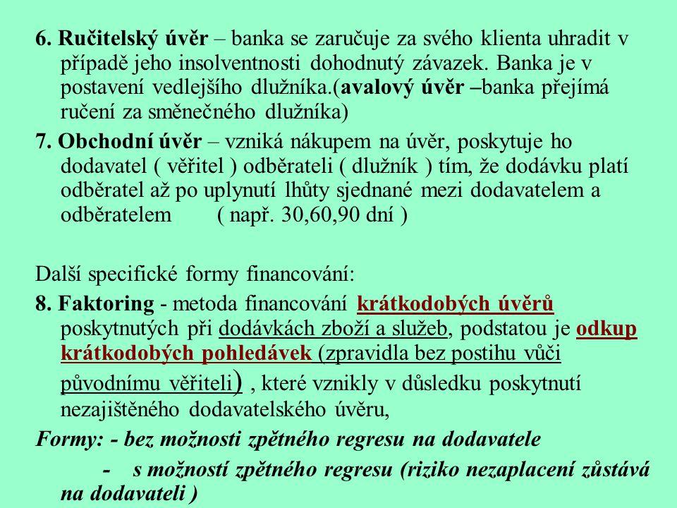 5.Akceptační úvěr •Banka se prodávajícímu zaručuje, že pokud směnku nesplatí dlužník (kupující) tak ji proplatí sama. •Banka akceptuje cizí směnku, vy