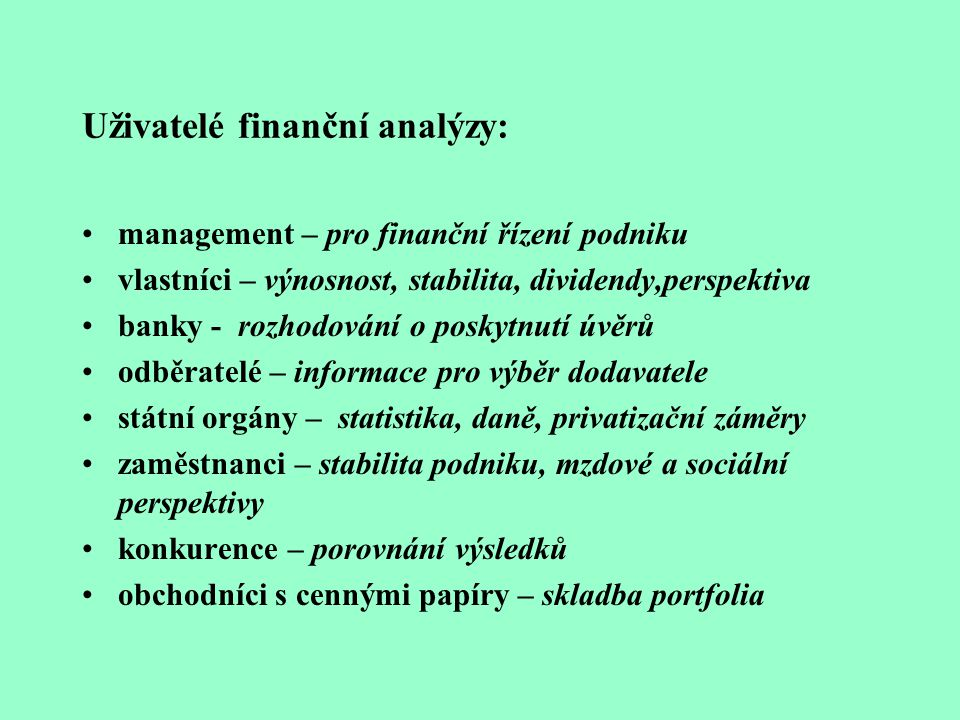 Finanční analýza – dva základní přístupy fundamentální analýza – rozbory založené na vzájemných souvislostech mezi ekonomickými a mimoekonomickými jev