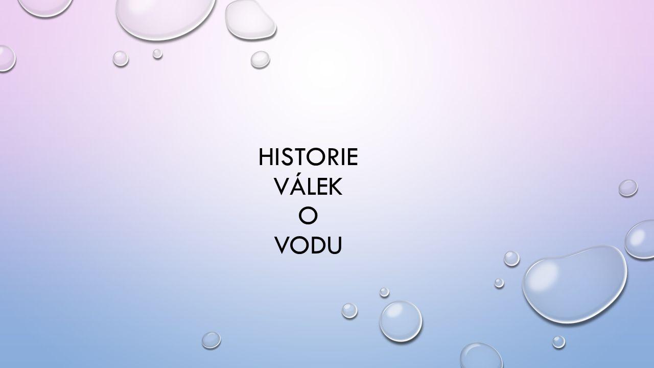 HISTORIE VÁLEK O VODU