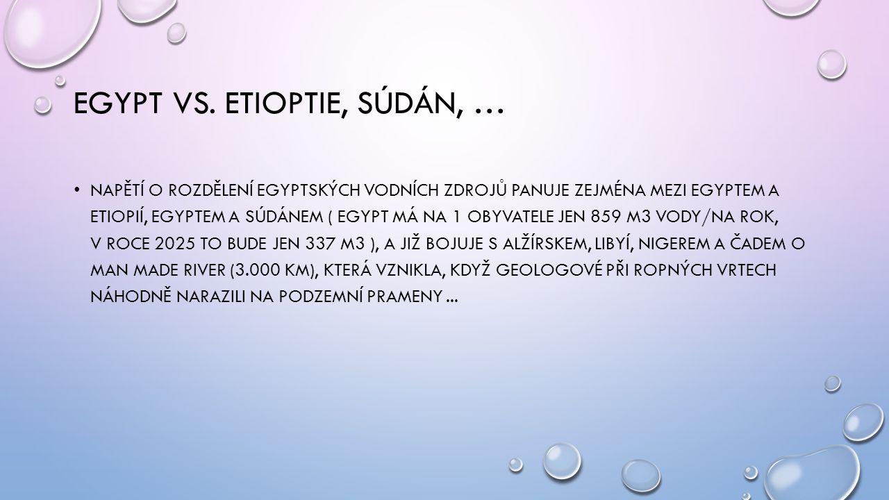 EGYPT VS. ETIOPTIE, SÚDÁN, … • NAPĚTÍ O ROZDĚLENÍ EGYPTSKÝCH VODNÍCH ZDROJŮ PANUJE ZEJMÉNA MEZI EGYPTEM A ETIOPIÍ, EGYPTEM A SÚDÁNEM ( EGYPT MÁ NA 1 O