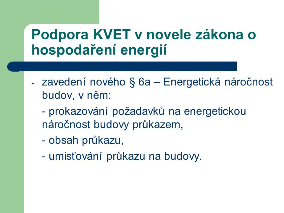Podpora KVET v novele zákona o hospodaření energií - zavedení nového § 6a – Energetická náročnost budov, v něm: - prokazování požadavků na energeticko