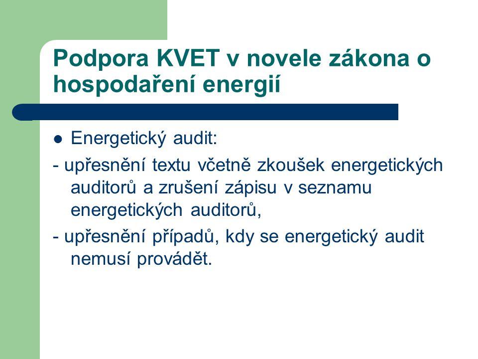 Podpora KVET v novele zákona o hospodaření energií  Energetický audit: - upřesnění textu včetně zkoušek energetických auditorů a zrušení zápisu v seznamu energetických auditorů, - upřesnění případů, kdy se energetický audit nemusí provádět.