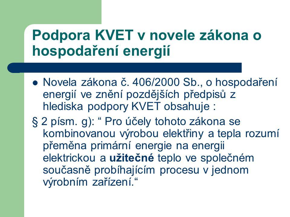 Podpora KVET v novele zákona o hospodaření energií  Novela zákona č. 406/2000 Sb., o hospodaření energií ve znění pozdějších předpisů z hlediska podp