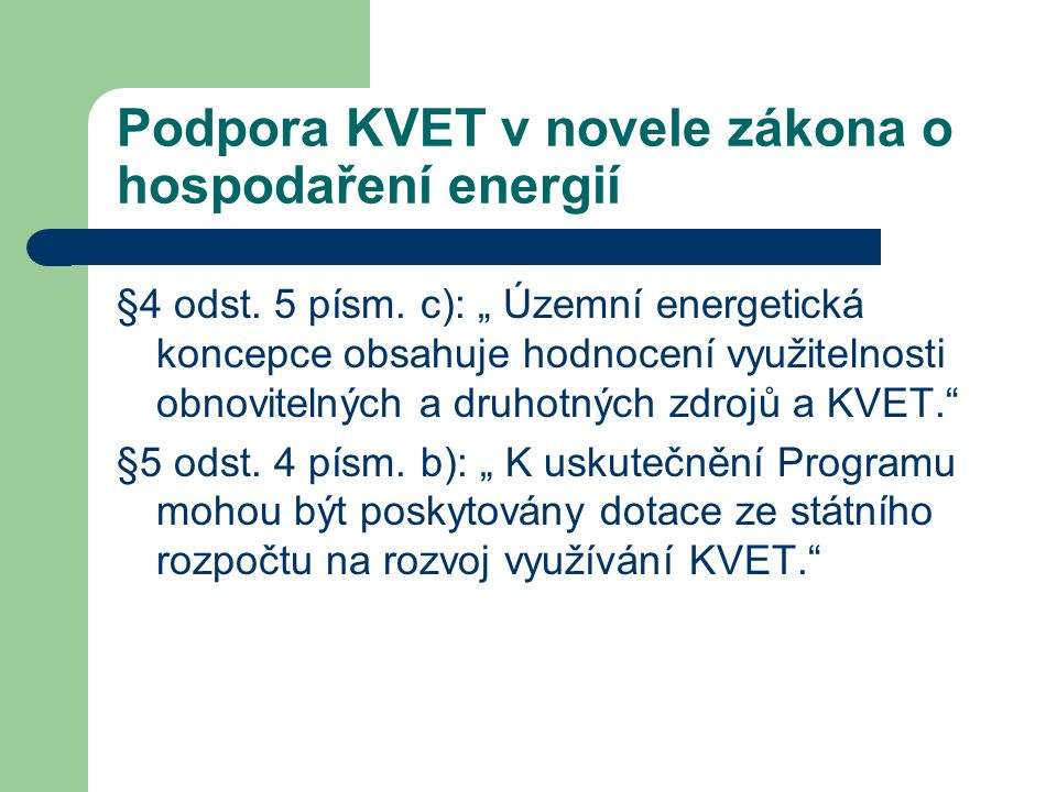 """Podpora KVET v novele zákona o hospodaření energií §4 odst. 5 písm. c): """" Územní energetická koncepce obsahuje hodnocení využitelnosti obnovitelných a"""