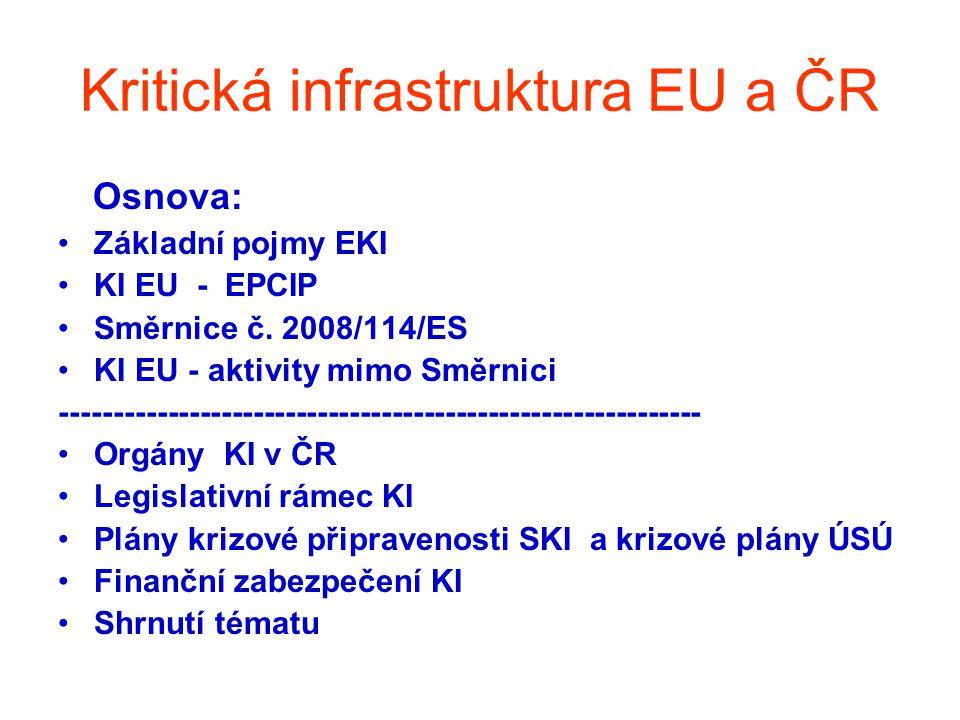 Kritická infrastruktura EU a ČR Osnova: •Základní pojmy EKI •KI EU - EPCIP •Směrnice č. 2008/114/ES •KI EU - aktivity mimo Směrnici ------------------