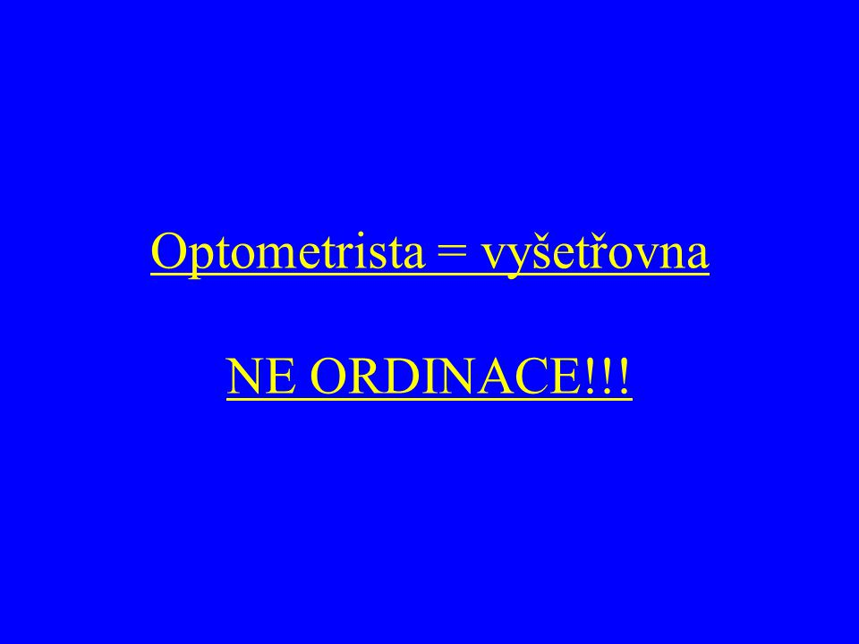 Optometrista = vyšetřovna NE ORDINACE!!!
