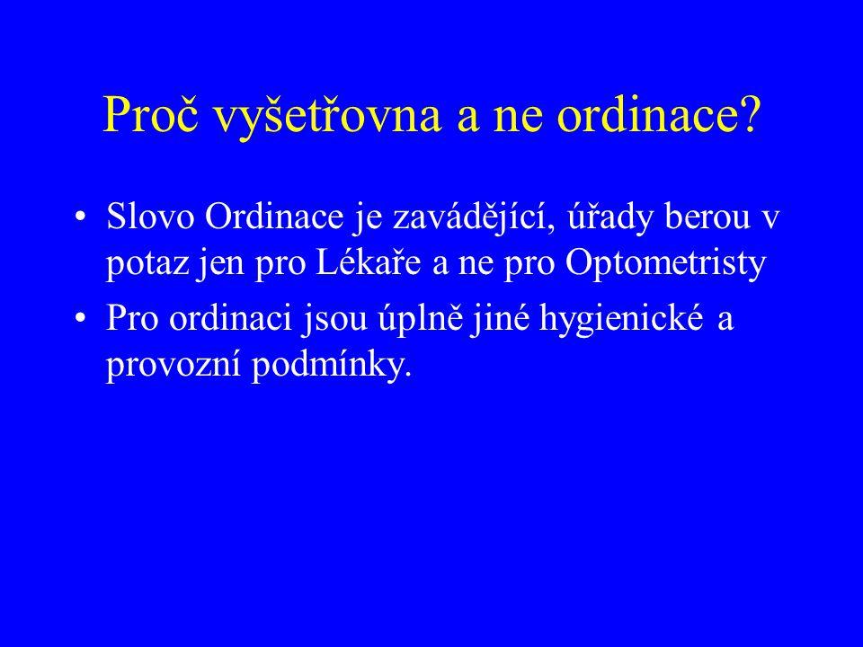 Proč vyšetřovna a ne ordinace? •Slovo Ordinace je zavádějící, úřady berou v potaz jen pro Lékaře a ne pro Optometristy •Pro ordinaci jsou úplně jiné h