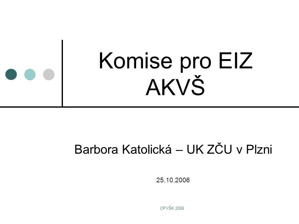 CPVŠK 2006 Komise pro EIZ AKVŠ Barbora Katolická – UK ZČU v Plzni 25.10.2006