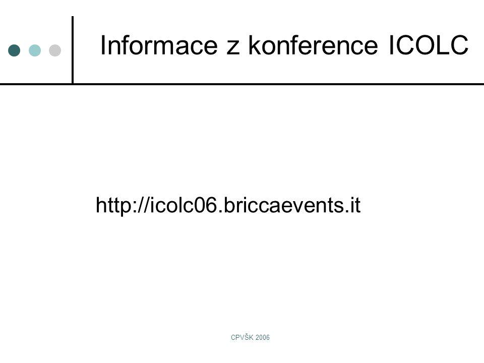 CPVŠK 2006 http://icolc06.briccaevents.it Informace z konference ICOLC