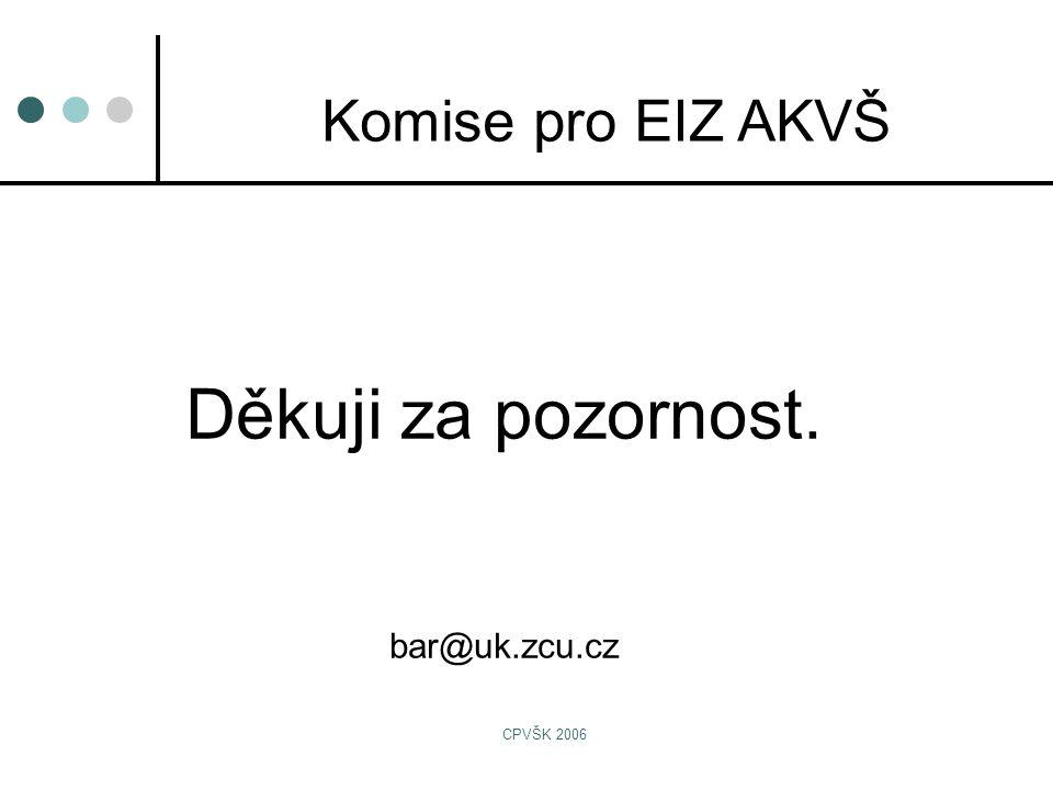 CPVŠK 2006 Děkuji za pozornost. bar@uk.zcu.cz Komise pro EIZ AKVŠ
