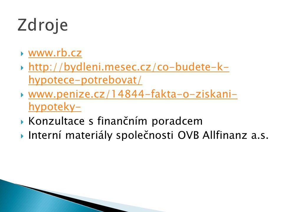  www.rb.cz www.rb.cz  http://bydleni.mesec.cz/co-budete-k- hypotece-potrebovat/ http://bydleni.mesec.cz/co-budete-k- hypotece-potrebovat/  www.penize.cz/14844-fakta-o-ziskani- hypoteky- www.penize.cz/14844-fakta-o-ziskani- hypoteky-  Konzultace s finančním poradcem  Interní materiály společnosti OVB Allfinanz a.s.