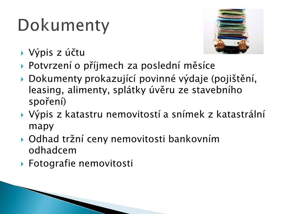Dokumenty VVýpis z účtu PPotvrzení o příjmech za poslední měsíce DDokumenty prokazující povinné výdaje (pojištění, leasing, alimenty, splátky úv