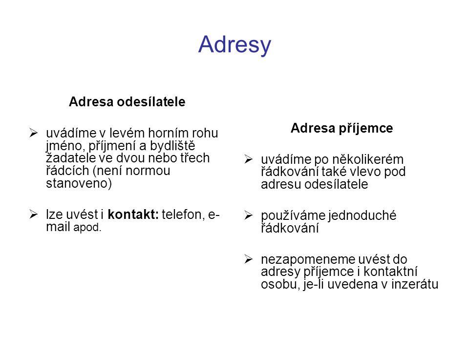 Adresy Adresa odesílatele  uvádíme v levém horním rohu jméno, příjmení a bydliště žadatele ve dvou nebo třech řádcích (není normou stanoveno)  lze u
