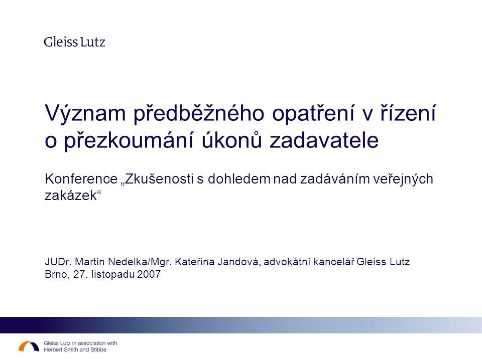 """Význam předběžného opatření v řízení o přezkoumání úkonů zadavatele Konference """"Zkušenosti s dohledem nad zadáváním veřejných zakázek"""" JUDr. Martin Ne"""