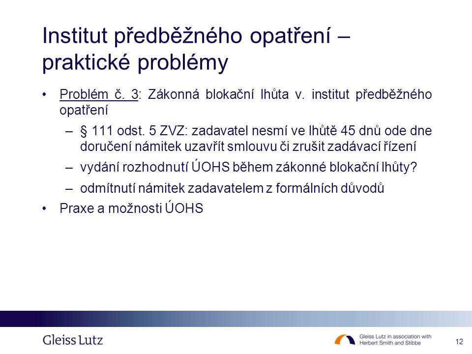 12 Institut předběžného opatření – praktické problémy •Problém č. 3: Zákonná blokační lhůta v. institut předběžného opatření –§ 111 odst. 5 ZVZ: zadav