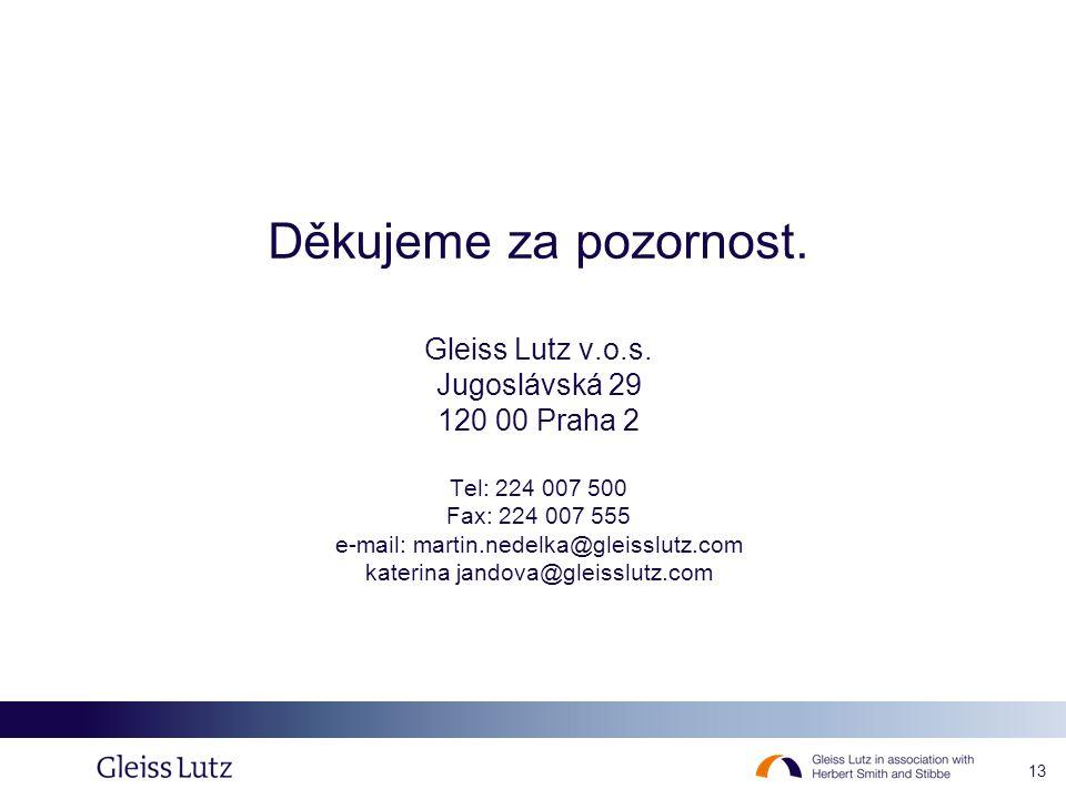 13 Děkujeme za pozornost. Gleiss Lutz v.o.s. Jugoslávská 29 120 00 Praha 2 Tel: 224 007 500 Fax: 224 007 555 e-mail: martin.nedelka@gleisslutz.com kat