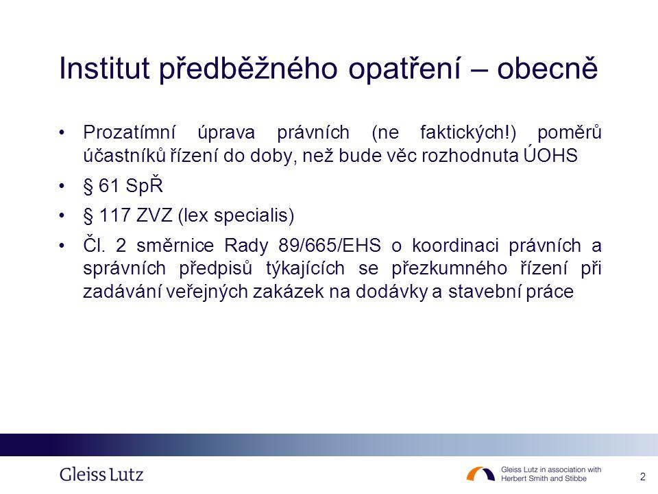 2 Institut předběžného opatření – obecně •Prozatímní úprava právních (ne faktických!) poměrů účastníků řízení do doby, než bude věc rozhodnuta ÚOHS •§