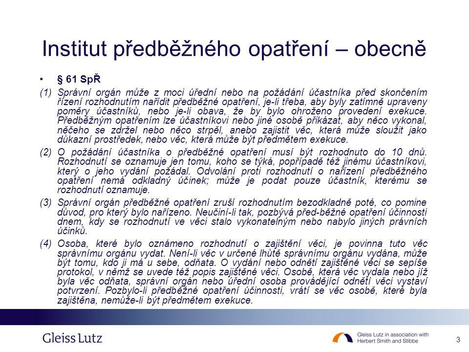 3 Institut předběžného opatření – obecně •§ 61 SpŘ (1) Správní orgán může z moci úřední nebo na požádání účastníka před skončením řízení rozhodnutím n