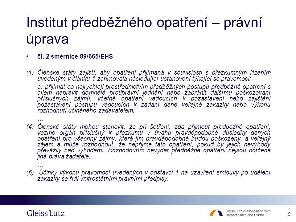 6 Institut předběžného opatření – obecně •Cílem je: –zajištění efektivnosti a ochrana účelu správního řízení –zabránění možnému zhoršení postavení účastníka řízení nebo vzniku újmy •Předmětem předběžného opatření může být: –zákaz uzavřít smlouvu v zadávacím řízení (§ 117 odst.
