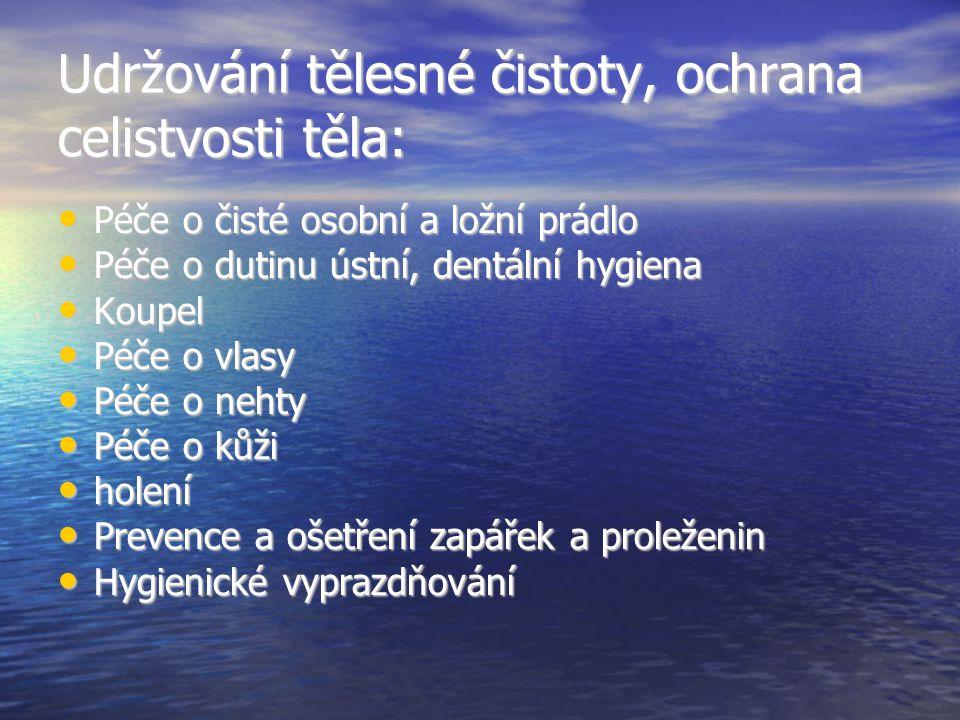Udržování tělesné čistoty, ochrana celistvosti těla: • Péče o čisté osobní a ložní prádlo • Péče o dutinu ústní, dentální hygiena • Koupel • Péče o vl