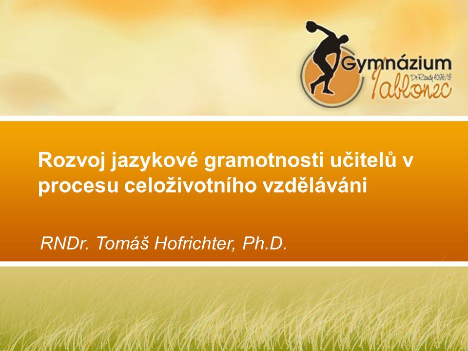 Rozvoj jazykové gramotnosti učitelů v procesu celoživotního vzděláváni RNDr. Tomáš Hofrichter, Ph.D.
