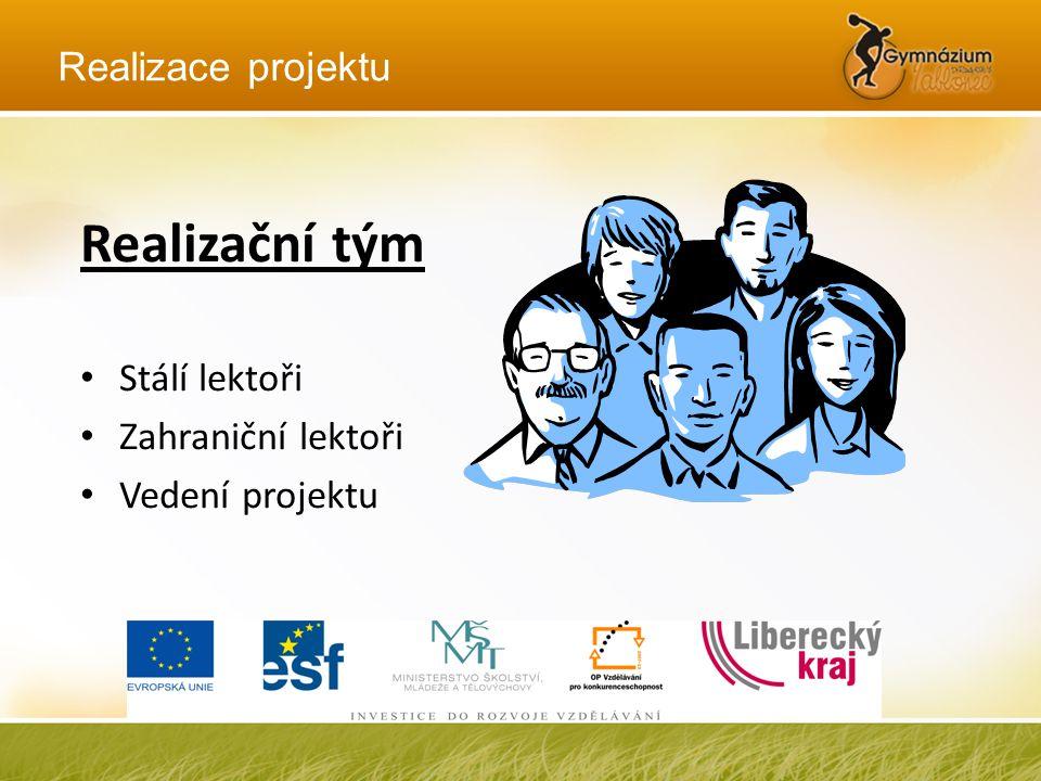 Realizační tým • Stálí lektoři • Zahraniční lektoři • Vedení projektu Realizace projektu