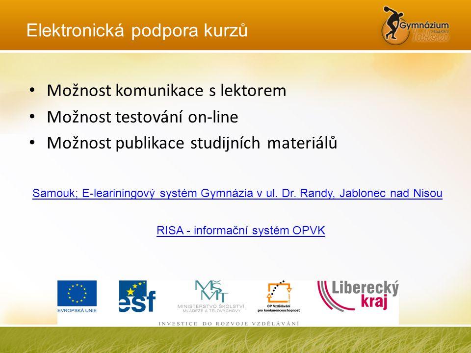 Elektronická podpora kurzů • Možnost komunikace s lektorem • Možnost testování on-line • Možnost publikace studijních materiálů Samouk; E-leariningový