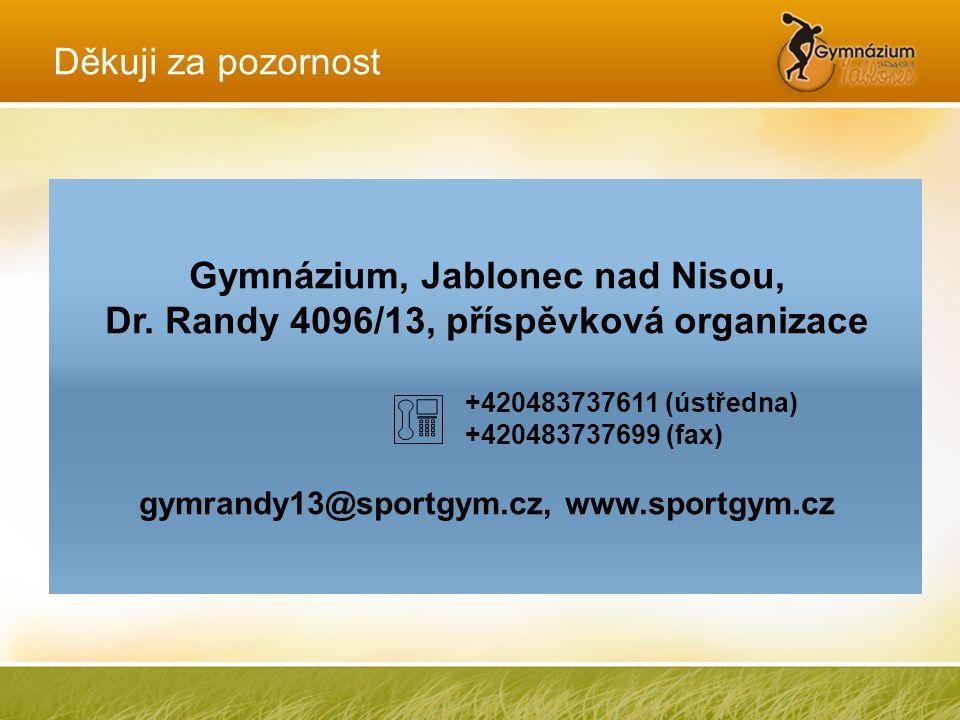 Gymnázium, Jablonec nad Nisou, Dr. Randy 4096/13, příspěvková organizace +420483737611 (ústředna) +420483737699 (fax) gymrandy13@sportgym.cz, www.spor