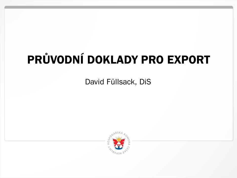 11 HK ČR, 30.6.2014 PRŮVODNÍ DOKLADY PRO EXPORT David Füllsack, DiS