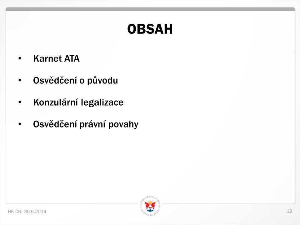 12 HK ČR, 30.6.2014 • Karnet ATA • Osvědčení o původu • Konzulární legalizace • Osvědčení právní povahy