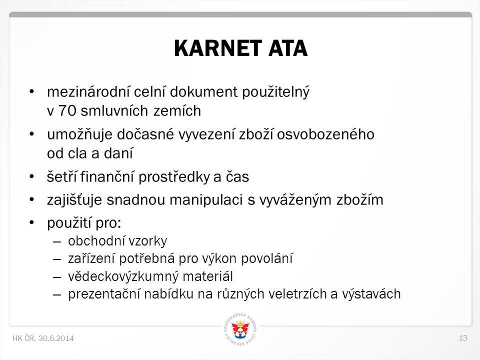 13 HK ČR, 30.6.2014 KARNET ATA • mezinárodní celní dokument použitelný v 70 smluvních zemích • umožňuje dočasné vyvezení zboží osvobozeného od cla a d