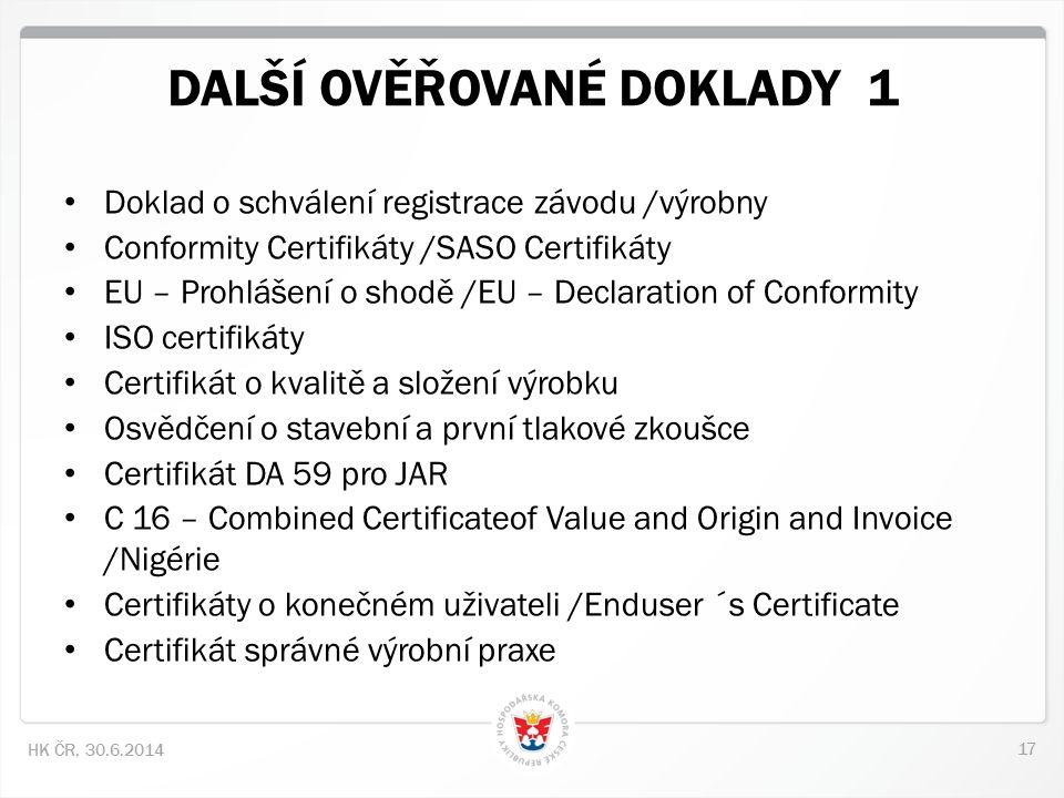 17 HK ČR, 30.6.2014 DALŠÍ OVĚŘOVANÉ DOKLADY 1 • Doklad o schválení registrace závodu /výrobny • Conformity Certifikáty /SASO Certifikáty • EU – Prohlá