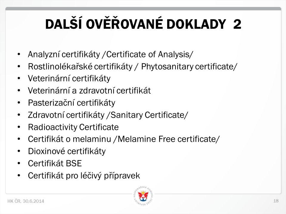18 HK ČR, 30.6.2014 DALŠÍ OVĚŘOVANÉ DOKLADY 2 • Analyzní certifikáty /Certificate of Analysis/ • Rostlinolékařské certifikáty / Phytosanitary certific