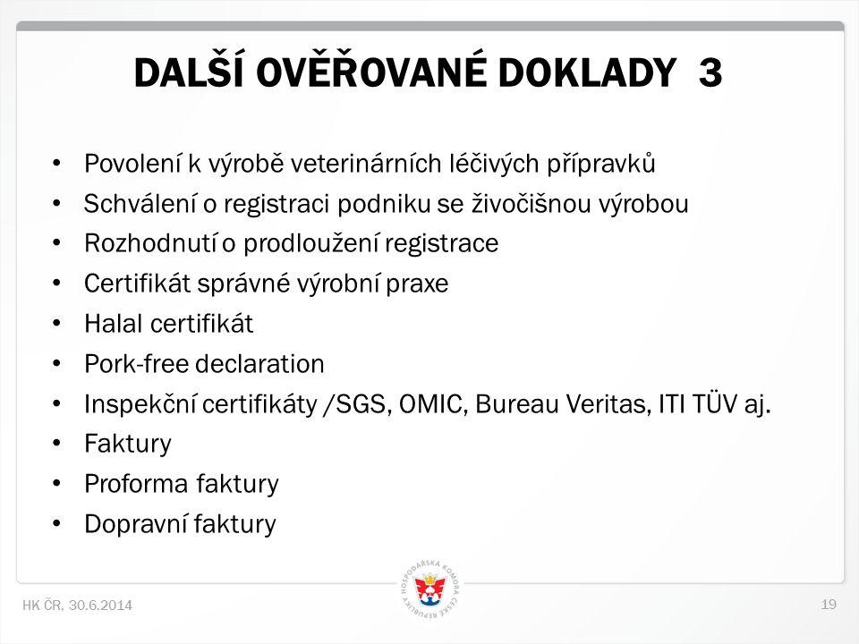 19 HK ČR, 30.6.2014 DALŠÍ OVĚŘOVANÉ DOKLADY 3 • Povolení k výrobě veterinárních léčivých přípravků • Schválení o registraci podniku se živočišnou výro