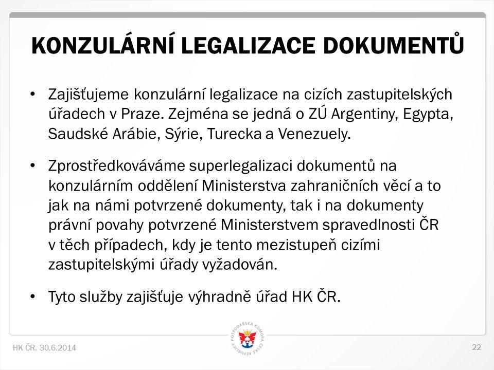 22 HK ČR, 30.6.2014 KONZULÁRNÍ LEGALIZACE DOKUMENTŮ • Zajišťujeme konzulární legalizace na cizích zastupitelských úřadech v Praze. Zejména se jedná o
