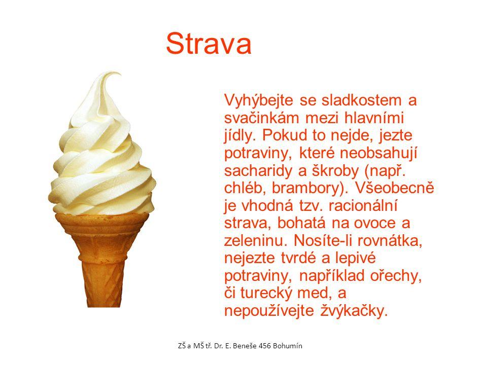 Vyhýbejte se sladkostem a svačinkám mezi hlavními jídly. Pokud to nejde, jezte potraviny, které neobsahují sacharidy a škroby (např. chléb, brambory).