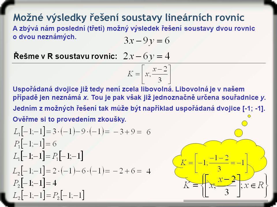 Možné výsledky řešení soustavy lineárních rovnic A zbývá nám poslední (třetí) možný výsledek řešení soustavy dvou rovnic o dvou neznámých. Řešme v R s