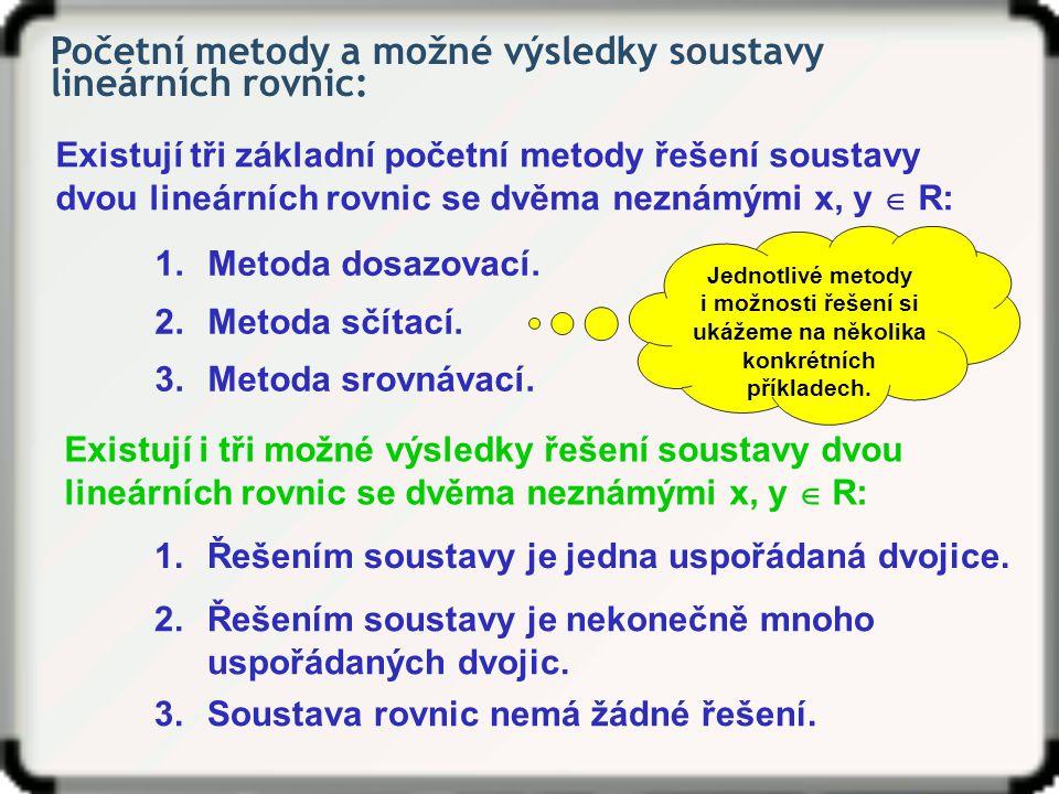 Početní metody a možné výsledky soustavy lineárních rovnic: 1.Metoda dosazovací. 2.Metoda sčítací. 3.Metoda srovnávací. Existují i tři možné výsledky