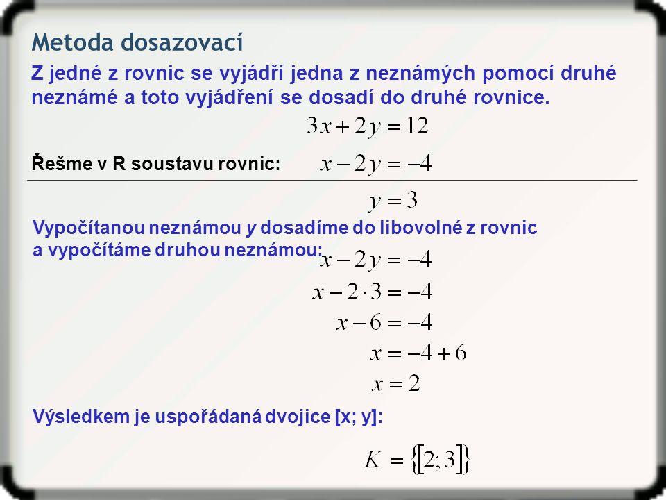 Metoda dosazovací Z jedné z rovnic se vyjádří jedna z neznámých pomocí druhé neznámé a toto vyjádření se dosadí do druhé rovnice. Řešme v R soustavu r
